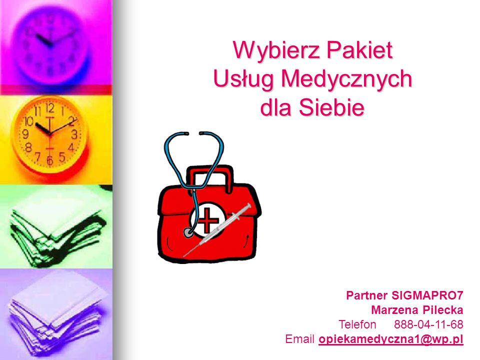 Wybierz Pakiet Usług Medycznych dla Siebie Partner SIGMAPRO7 Marzena Pilecka Telefon 888-04-11-68 Email opiekamedyczna1@wp.plopiekamedyczna1@wp.pl