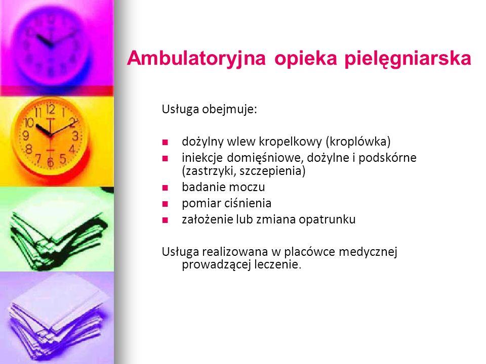 Ambulatoryjna opieka pielęgniarska Usługa obejmuje: dożylny wlew kropelkowy (kroplówka) iniekcje domięśniowe, dożylne i podskórne (zastrzyki, szczepie