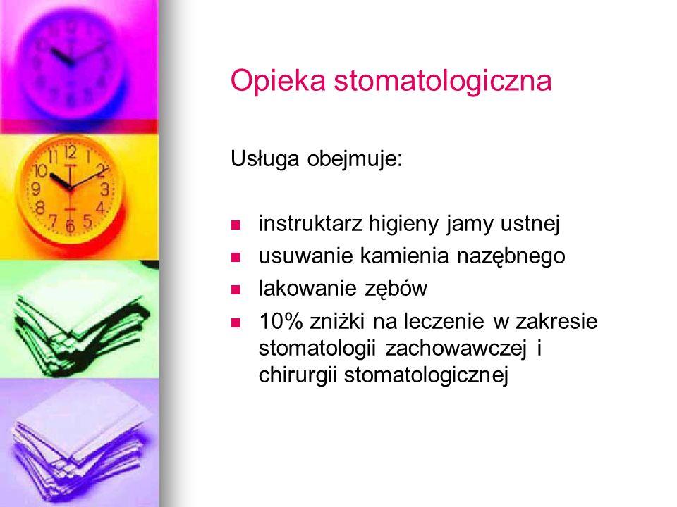 Opieka stomatologiczna Usługa obejmuje: instruktarz higieny jamy ustnej usuwanie kamienia nazębnego lakowanie zębów 10% zniżki na leczenie w zakresie