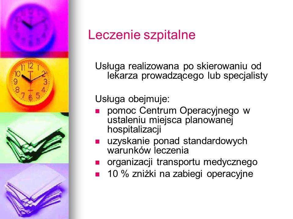 Leczenie szpitalne Usługa realizowana po skierowaniu od lekarza prowadzącego lub specjalisty Usługa obejmuje: pomoc Centrum Operacyjnego w ustaleniu m
