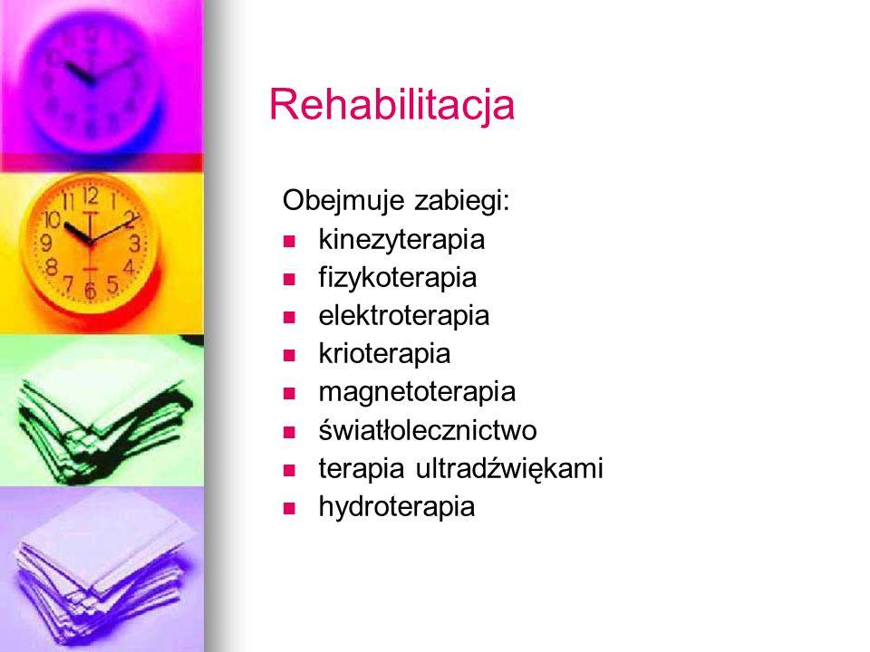 Rehabilitacja Obejmuje zabiegi: kinezyterapia fizykoterapia elektroterapia krioterapia magnetoterapia światłolecznictwo terapia ultradźwiękami hydrote