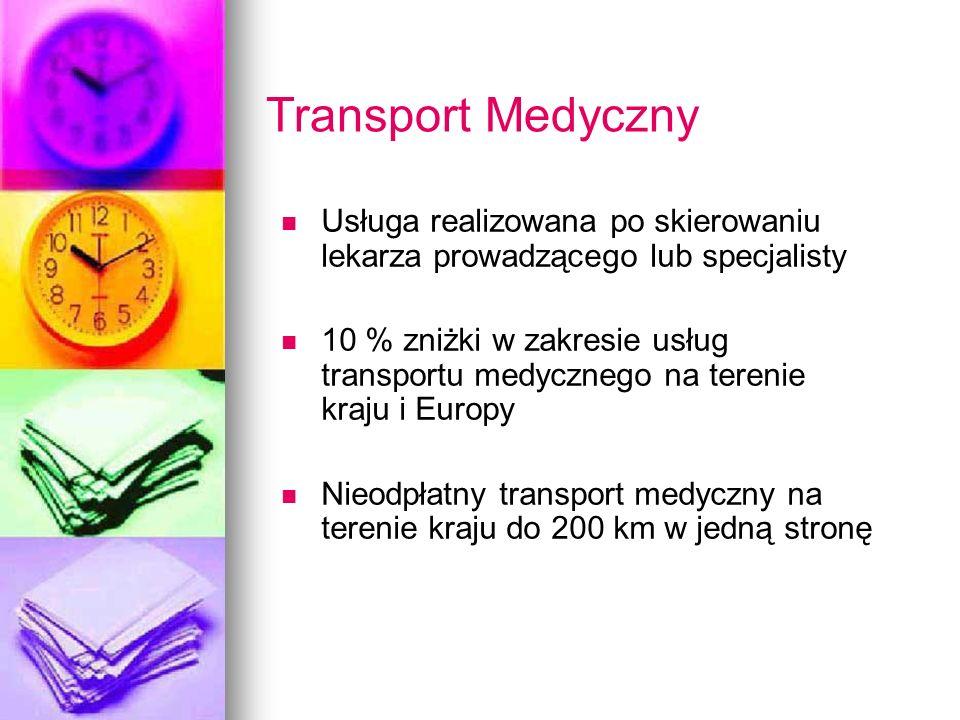Transport Medyczny Usługa realizowana po skierowaniu lekarza prowadzącego lub specjalisty 10 % zniżki w zakresie usług transportu medycznego na tereni