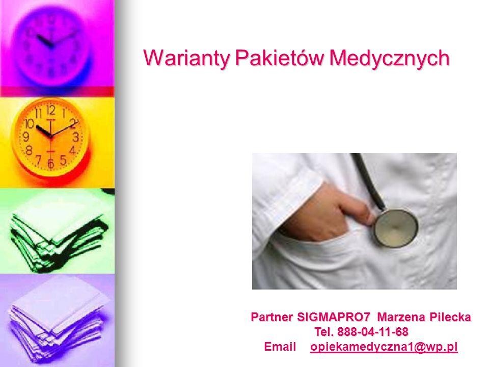 Warianty Pakietów Medycznych Partner SIGMAPRO7 Marzena Pilecka Tel. 888-04-11-68 Email opiekamedyczna1@wp.plopiekamedyczna1@wp.pl