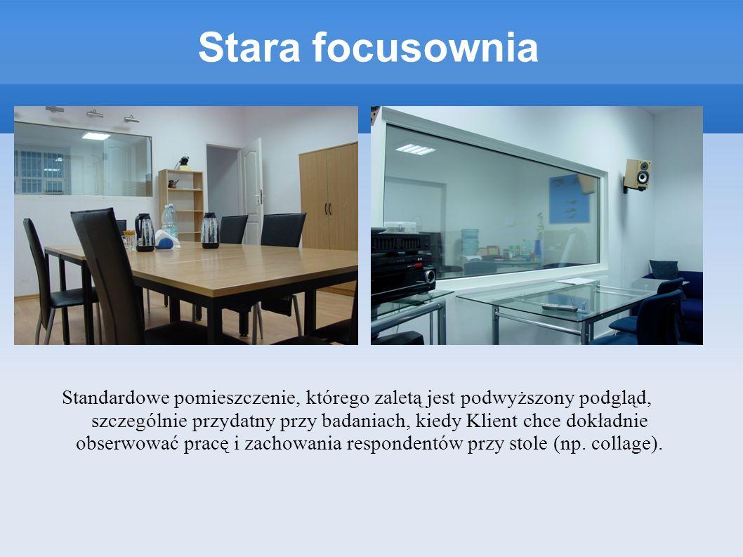 Stara focusownia Standardowe pomieszczenie, którego zaletą jest podwyższony podgląd, szczególnie przydatny przy badaniach, kiedy Klient chce dokładnie
