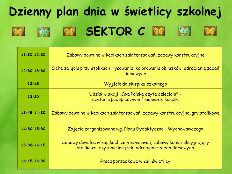 Dzienny plan dnia w świetlicy szkolnej SEKTOR C 11:30–12:30 Zabawy dowolne w kącikach zainteresowań, zabawy konstrukcyjne 12:30–13:30 Ciche zajęcia pr