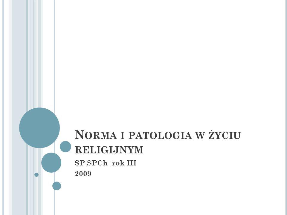 N ORMA I PATOLOGIA W ŻYCIU RELIGIJNYM SP SPCh rok III 2009