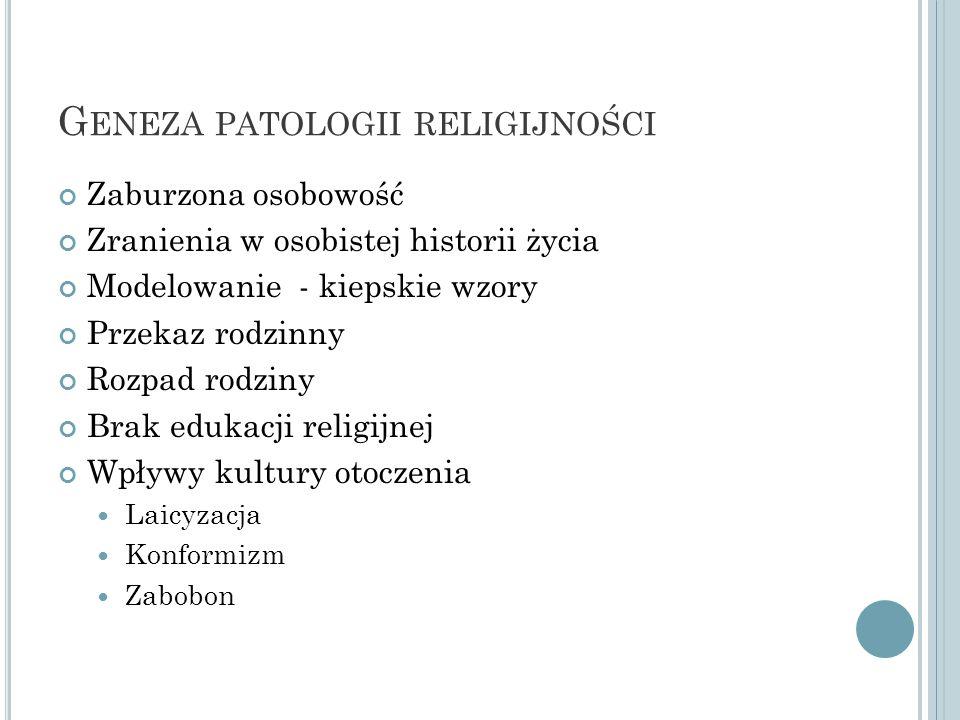 S TRUKTUR PATOLOGII RELIGIJNOŚCI Objawy Skrupulantyzm Formalizm Fanatyzm Relatywizm Hipokryzja Faryzeizm Angelizm Sekty Magiczne myślenie Ignorancja