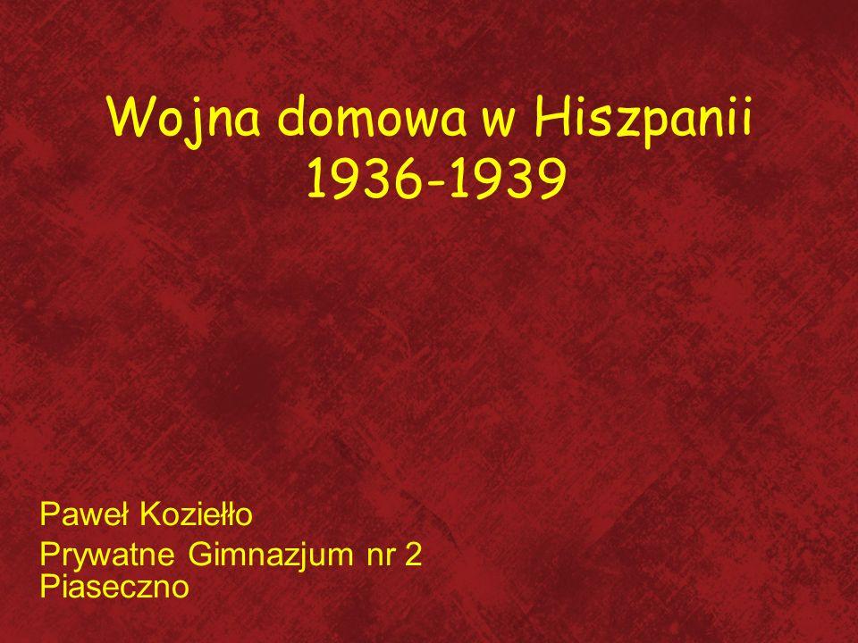 Wojna domowa w Hiszpanii 1936-1939 Paweł Koziełło Prywatne Gimnazjum nr 2 Piaseczno