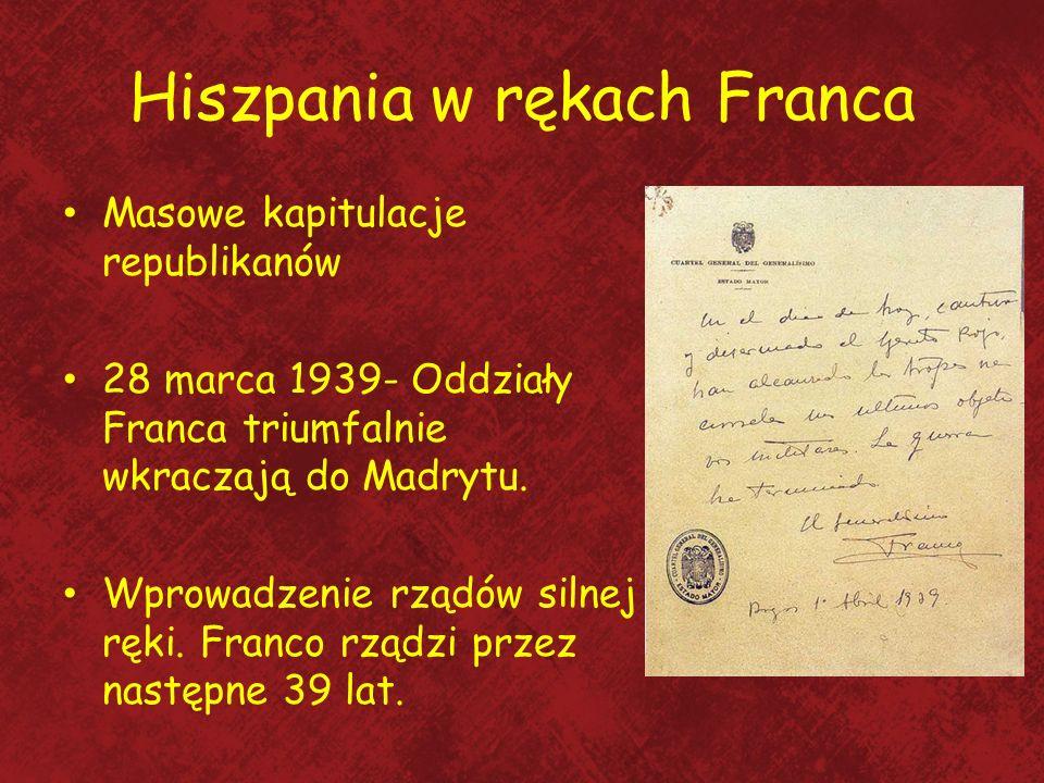 Hiszpania w rękach Franca Masowe kapitulacje republikanów 28 marca 1939- Oddziały Franca triumfalnie wkraczają do Madrytu. Wprowadzenie rządów silnej