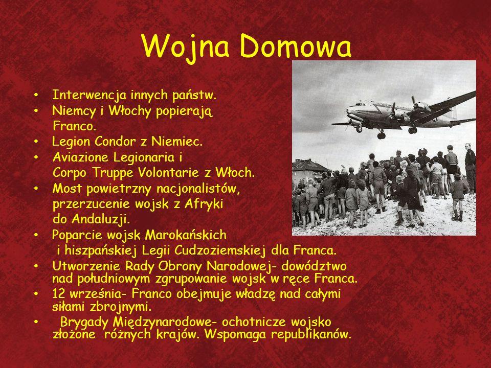 Wojna Domowa Interwencja innych państw. Niemcy i Włochy popierają Franco. Legion Condor z Niemiec. Aviazione Legionaria i Corpo Truppe Volontarie z Wł