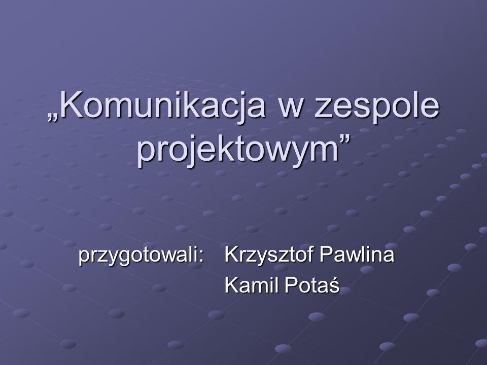 Komunikacja w zespole projektowym przygotowali:Krzysztof Pawlina Kamil Potaś