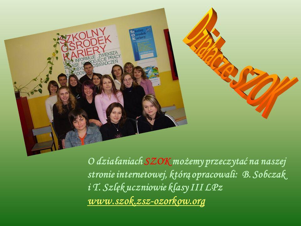 O działaniach SZOK możemy przeczytać na naszej stronie internetowej, którą opracowali: B. Sobczak i T. Szlęk uczniowie klasy III LPz www.szok.zsz-ozor