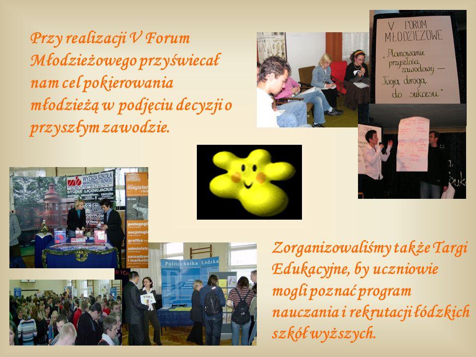 Przy realizacji V Forum Młodzieżowego przyświecał nam cel pokierowania młodzieżą w podjęciu decyzji o przyszłym zawodzie. Zorganizowaliśmy także Targi