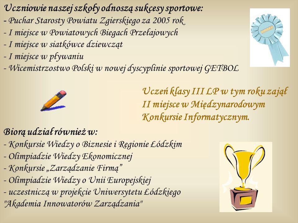 Uczniowie naszej szkoły odnoszą sukcesy sportowe: - Puchar Starosty Powiatu Zgierskiego za 2005 rok - I miejsce w Powiatowych Biegach Przełajowych - I