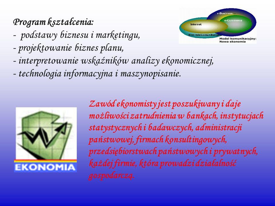 Program kształcenia: - podstawy biznesu i marketingu, - projektowanie biznes planu, - interpretowanie wskaźników analizy ekonomicznej, - technologia i