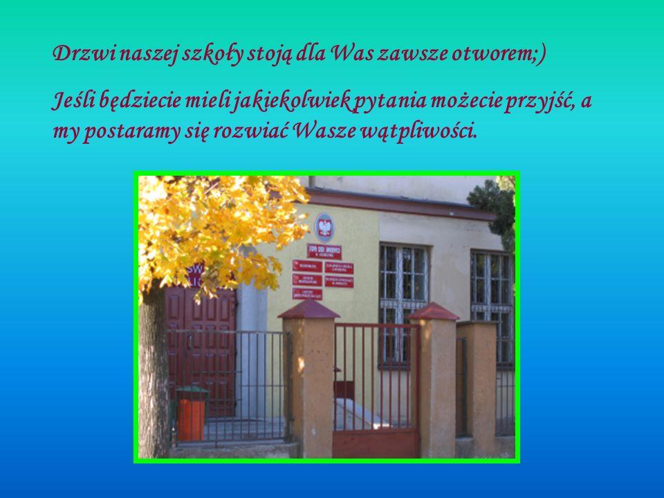 Drzwi naszej szkoły stoją dla Was zawsze otworem;) Jeśli będziecie mieli jakiekolwiek pytania możecie przyjść, a my postaramy się rozwiać Wasze wątpli