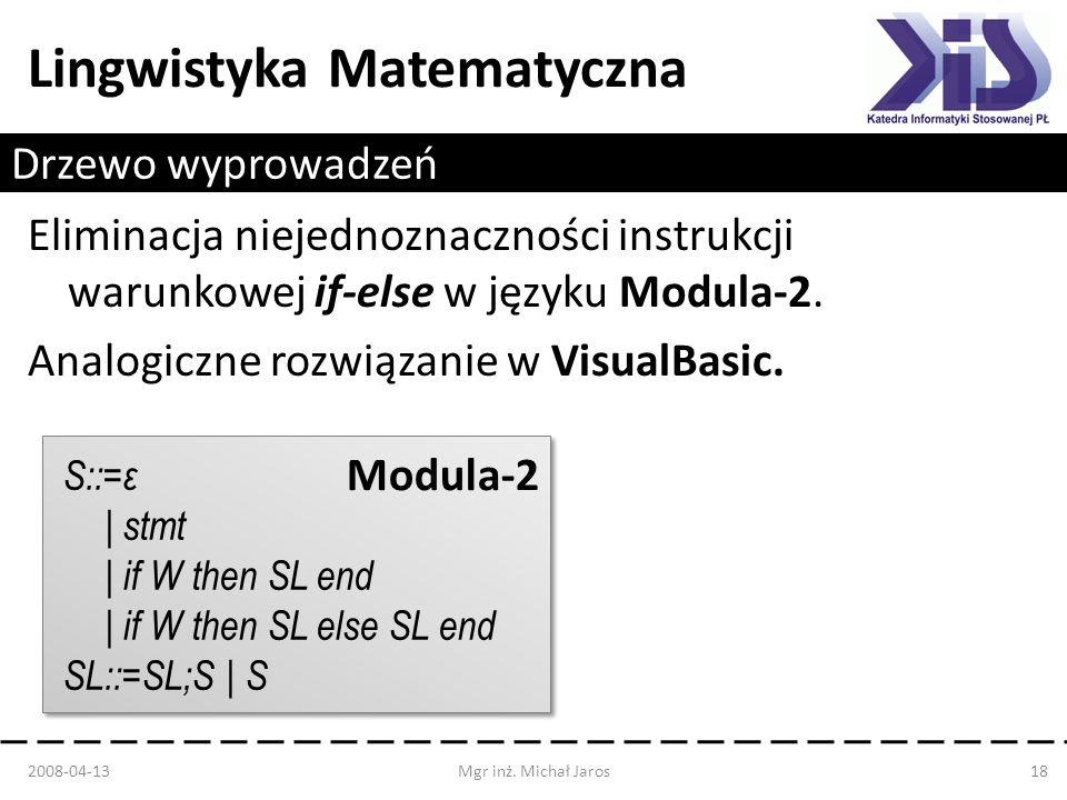 Lingwistyka Matematyczna Drzewo wyprowadzeń Eliminacja niejednoznaczności instrukcji warunkowej if-else w języku Modula-2. Analogiczne rozwiązanie w V