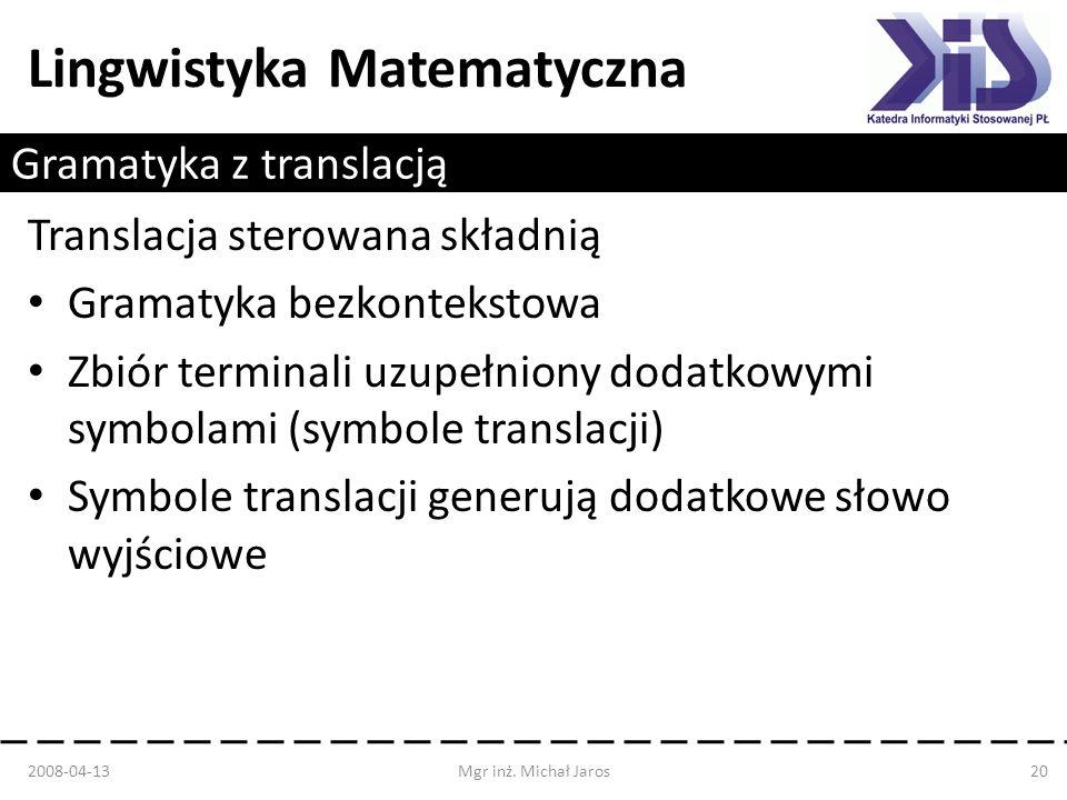 Lingwistyka Matematyczna Gramatyka z translacją Translacja sterowana składnią Gramatyka bezkontekstowa Zbiór terminali uzupełniony dodatkowymi symbola