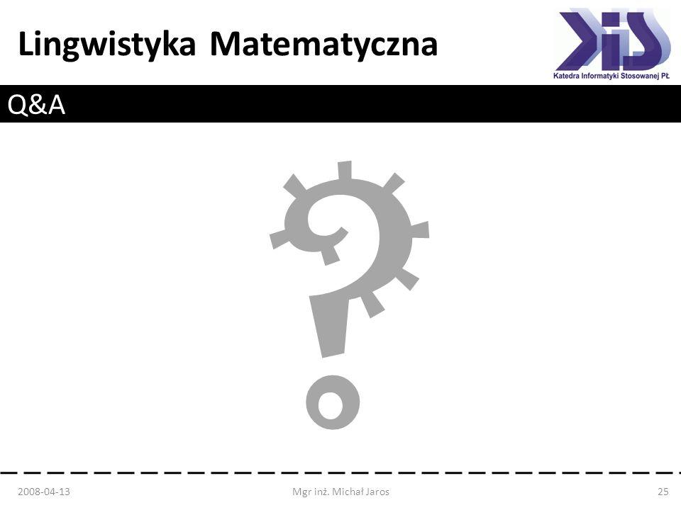 Lingwistyka Matematyczna Q&A 2008-04-13Mgr inż. Michał Jaros25