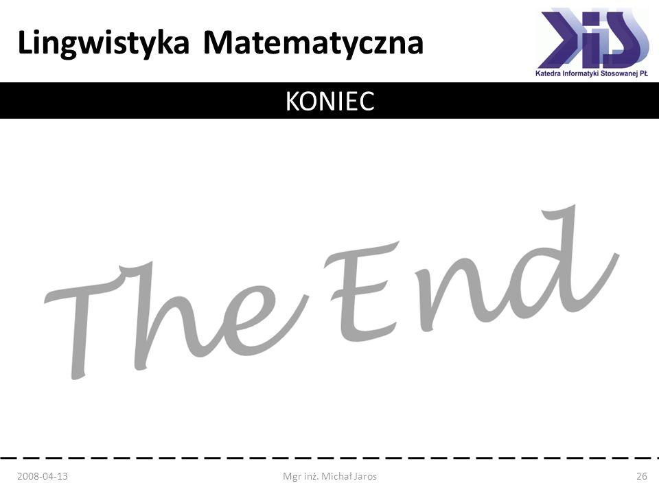 Lingwistyka Matematyczna KONIEC 2008-04-13Mgr inż. Michał Jaros26