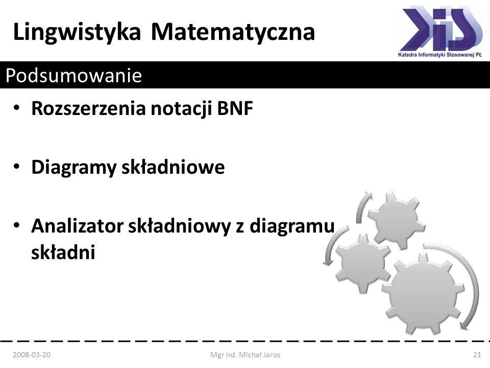 Lingwistyka Matematyczna Podsumowanie Rozszerzenia notacji BNF Diagramy składniowe Analizator składniowy z diagramu składni 2008-03-20Mgr inż. Michał