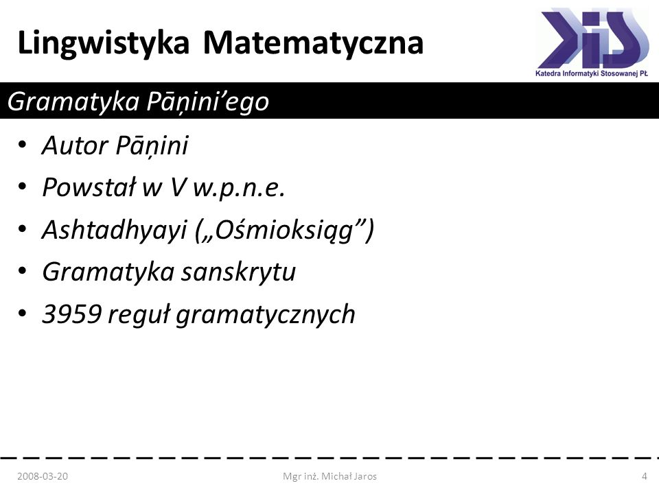Lingwistyka Matematyczna Gramatyka Pāņiniego Autor Pāņini Powstał w V w.p.n.e. Ashtadhyayi (Ośmioksiąg) Gramatyka sanskrytu 3959 reguł gramatycznych 2