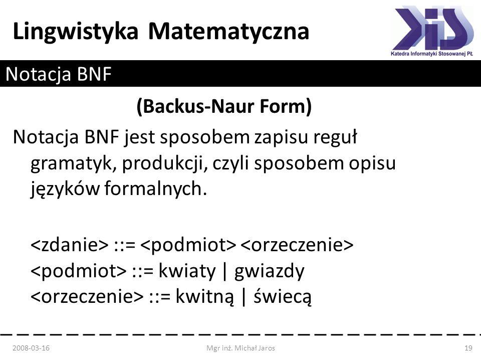 Lingwistyka Matematyczna Notacja BNF (Backus-Naur Form) Notacja BNF jest sposobem zapisu reguł gramatyk, produkcji, czyli sposobem opisu języków forma
