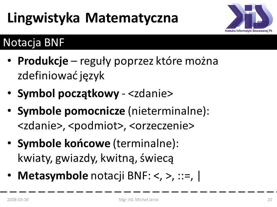 Lingwistyka Matematyczna Notacja BNF Produkcje – reguły poprzez które można zdefiniować język Symbol początkowy - Symbole pomocnicze (nieterminalne):,