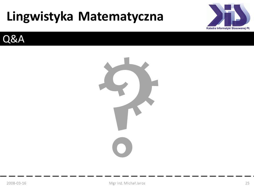 Lingwistyka Matematyczna Q&A 2008-03-16Mgr inż. Michał Jaros25