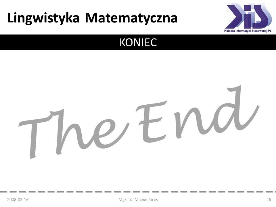 Lingwistyka Matematyczna KONIEC 2008-03-16Mgr inż. Michał Jaros26