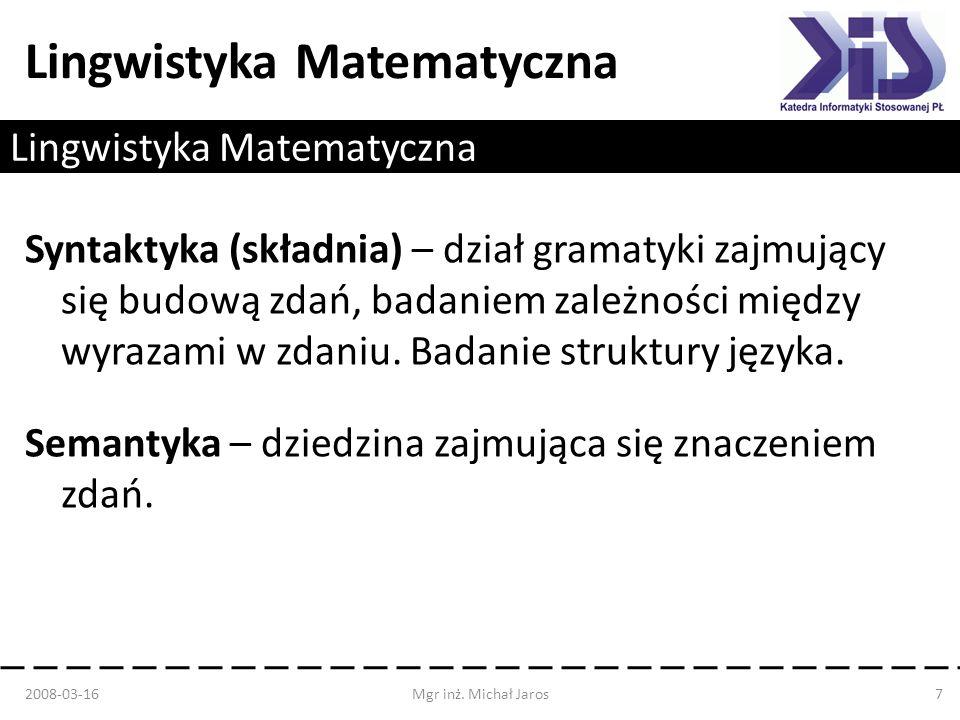 Lingwistyka Matematyczna Syntaktyka (składnia) – dział gramatyki zajmujący się budową zdań, badaniem zależności między wyrazami w zdaniu. Badanie stru