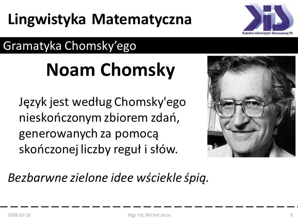 Lingwistyka Matematyczna Gramatyka Chomskyego Noam Chomsky Język jest według Chomsky'ego nieskończonym zbiorem zdań, generowanych za pomocą skończonej
