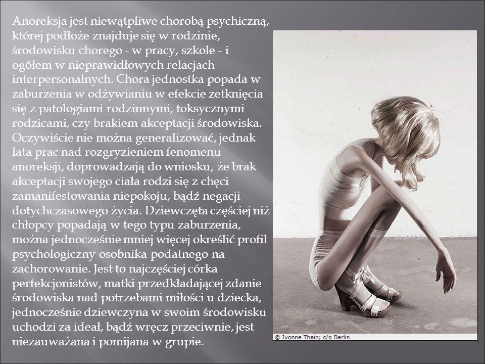 Anoreksja jest niewątpliwe chorobą psychiczną, której podłoże znajduje się w rodzinie, środowisku chorego - w pracy, szkole - i ogółem w nieprawidłowy