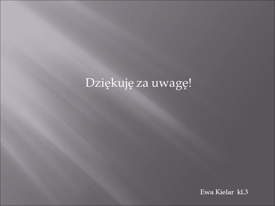 Dziękuję za uwagę! Ewa Kielar kl.3