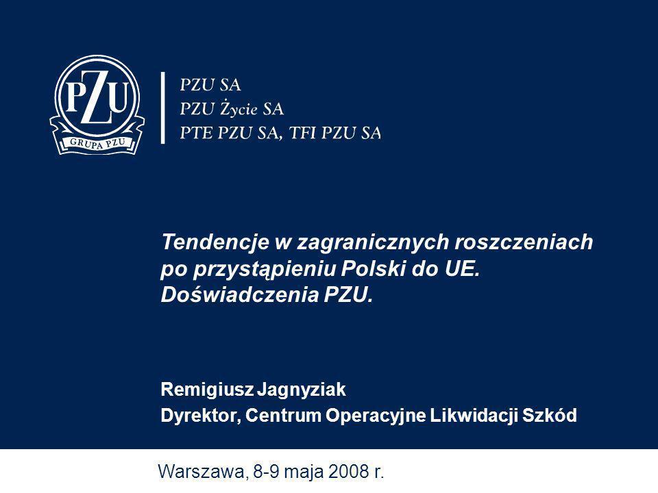 Warszawa, 8-9 maja 2008 r. Tendencje w zagranicznych roszczeniach po przystąpieniu Polski do UE. Doświadczenia PZU. Remigiusz Jagnyziak Dyrektor, Cent