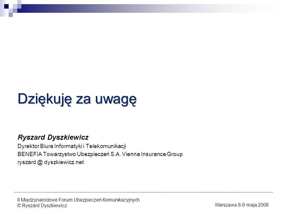 Dziękuję za uwagę Ryszard Dyszkiewicz Dyrektor Biura Informatyki i Telekomunikacji BENEFIA Towarzystwo Ubezpieczeń S.A. Vienna Insurance Group ryszard