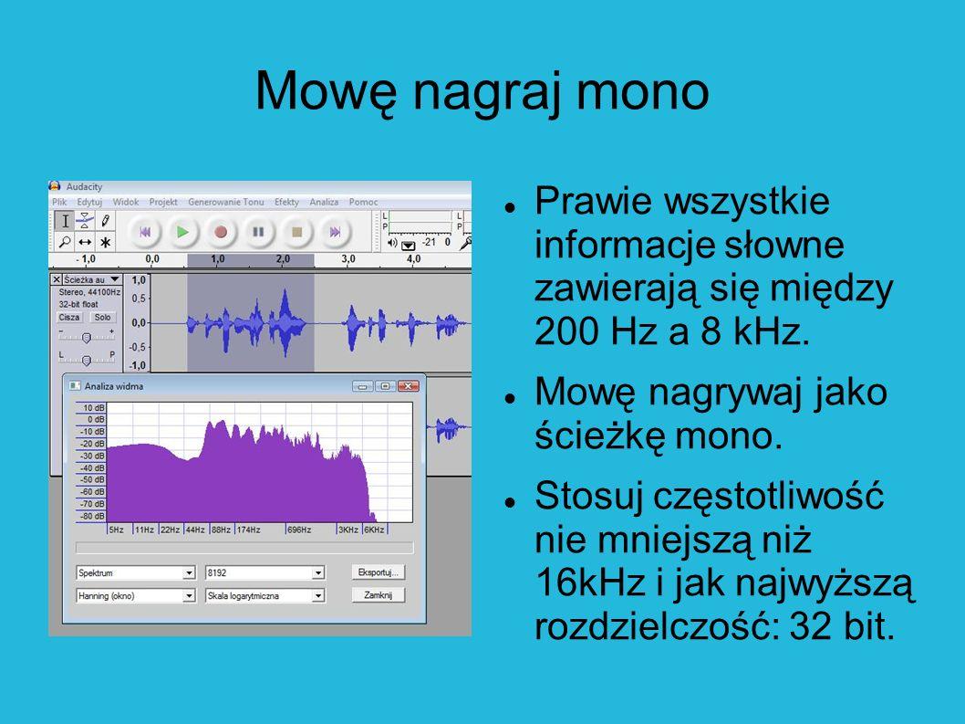 Mowę nagraj mono Prawie wszystkie informacje słowne zawierają się między 200 Hz a 8 kHz. Mowę nagrywaj jako ścieżkę mono. Stosuj częstotliwość nie mni