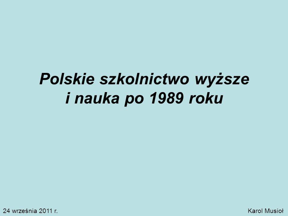 Karol Musioł Polskie szkolnictwo wyższe i nauka po 1989 roku 24 września 2011 r.