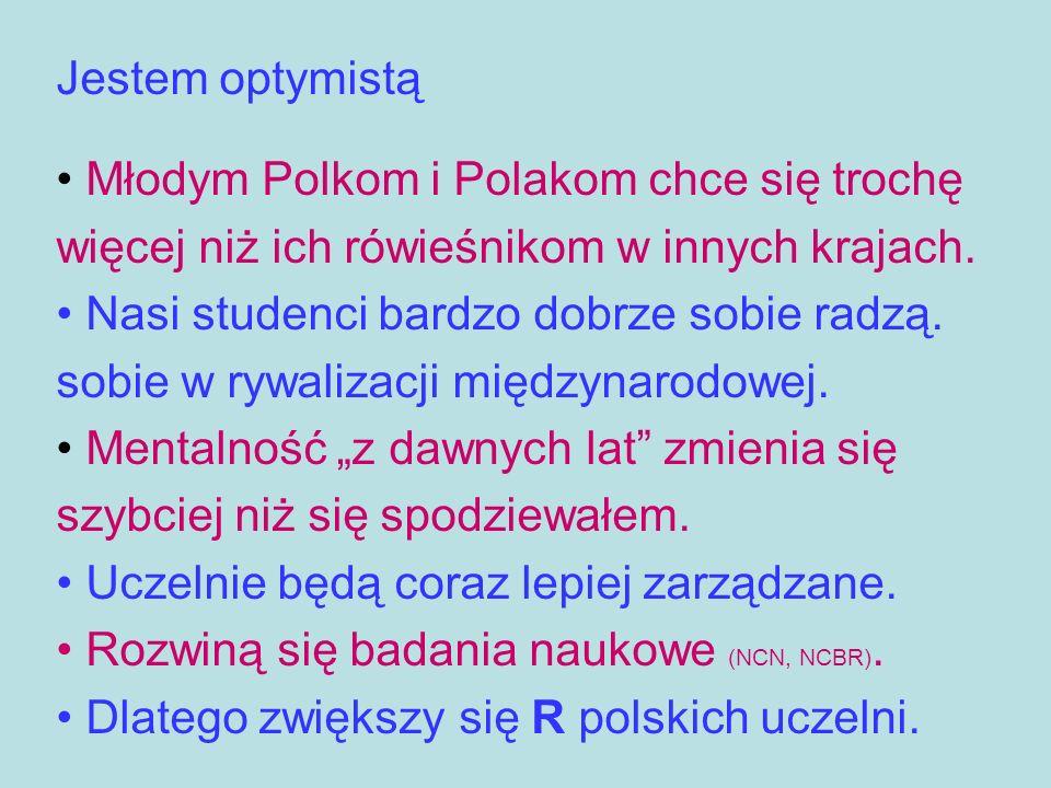 Jestem optymistą Młodym Polkom i Polakom chce się trochę więcej niż ich rówieśnikom w innych krajach. Nasi studenci bardzo dobrze sobie radzą. sobie w