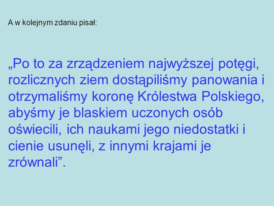 A w kolejnym zdaniu pisał: Po to za zrządzeniem najwyższej potęgi, rozlicznych ziem dostąpiliśmy panowania i otrzymaliśmy koronę Królestwa Polskiego,