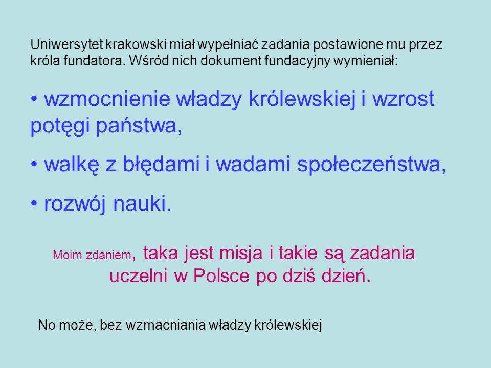 Uniwersytet krakowski miał wypełniać zadania postawione mu przez króla fundatora. Wśród nich dokument fundacyjny wymieniał: wzmocnienie władzy królews