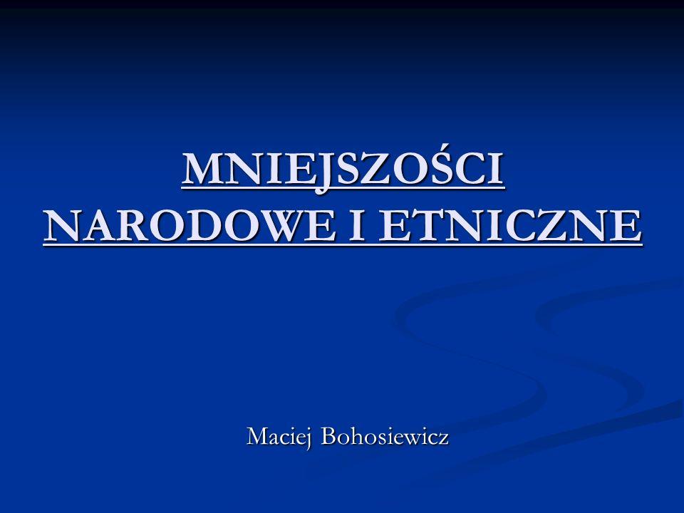 MNIEJSZOŚCI NARODOWE I ETNICZNE Maciej Bohosiewicz
