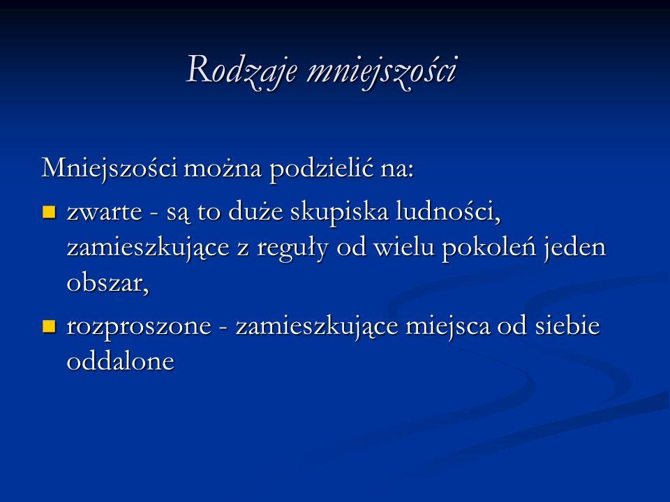 Mniejszości narodowe i etniczne w Polsce Mniejszością narodową, w rozumieniu ustawy o mniejszościach narodowych i etnicznych, jest grupa obywateli polskich, która spełnia łącznie następujące warunki: 1) jest mniej liczebna od pozostałej części ludności Rzeczypospolitej Polskiej; 2) w sposób istotny odróżnia się od pozostałych obywateli językiem, kulturą lub tradycją;