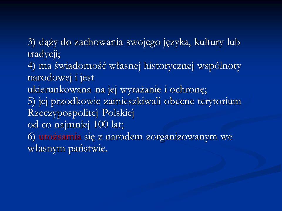 Za mniejszości narodowe uznaje się następujące mniejszości: 1) białoruską; 2) czeską; 3) litewską; 4) niemiecką; 5) ormiańską; 6) rosyjską; 7) słowacką; 8) ukraińską; 9) żydowską.