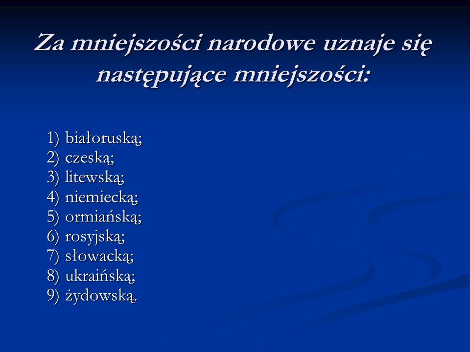 Za mniejszości narodowe uznaje się następujące mniejszości: 1) białoruską; 2) czeską; 3) litewską; 4) niemiecką; 5) ormiańską; 6) rosyjską; 7) słowack