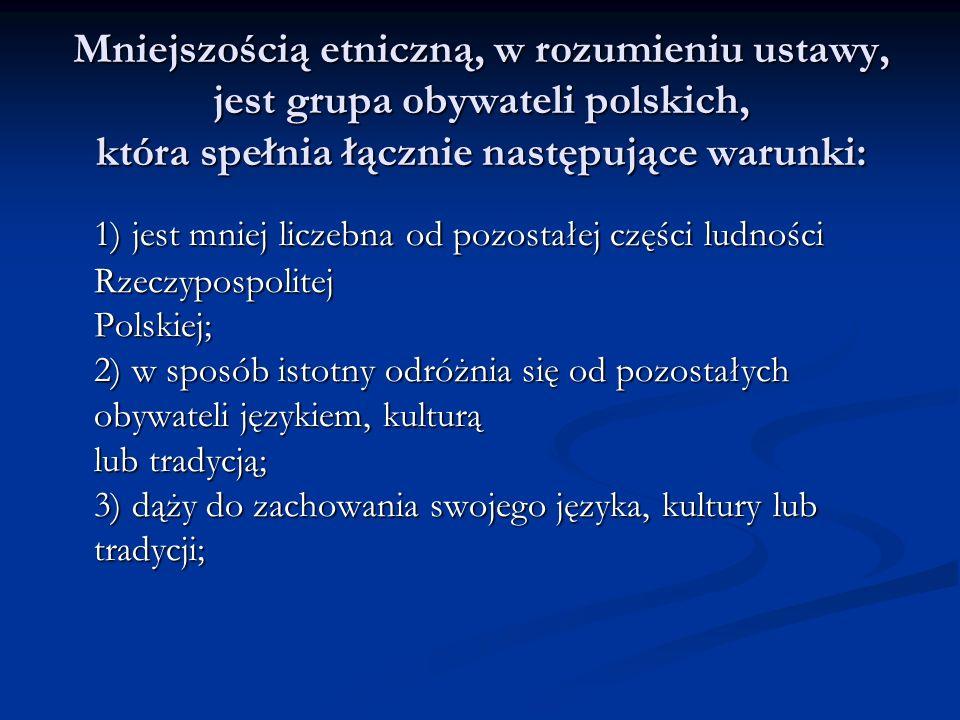 Mniejszością etniczną, w rozumieniu ustawy, jest grupa obywateli polskich, która spełnia łącznie następujące warunki: 1) jest mniej liczebna od pozost