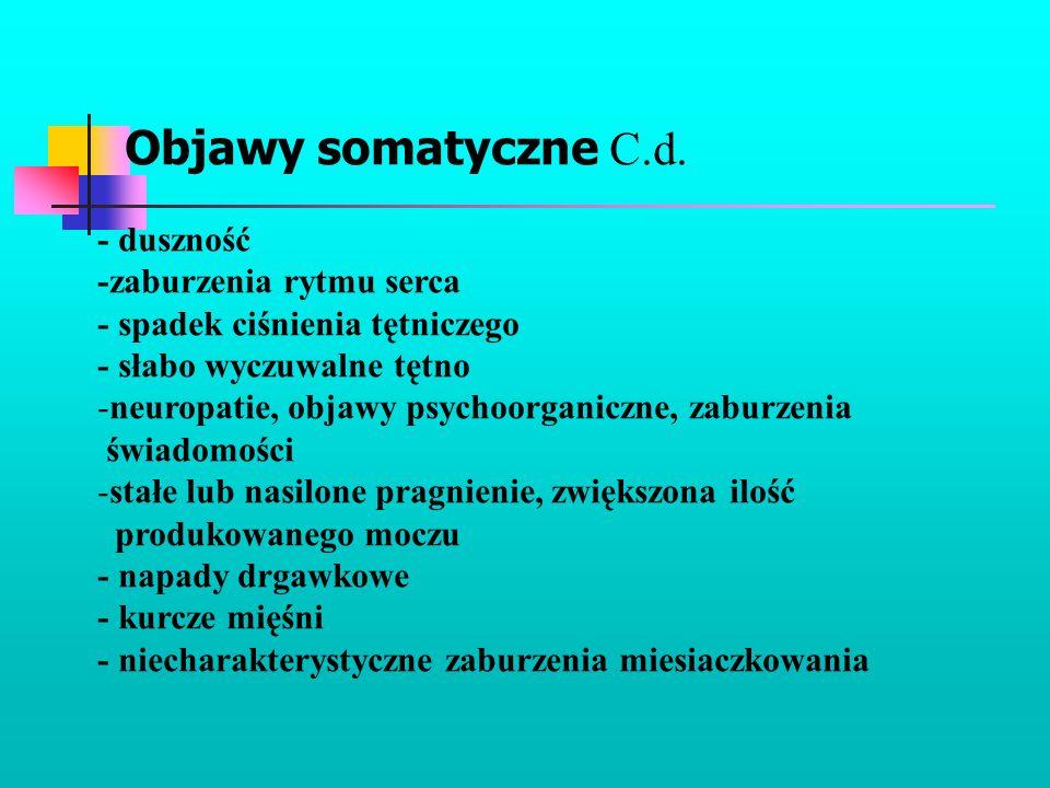 Objawy somatyczne C.d. - duszność -zaburzenia rytmu serca - spadek ciśnienia tętniczego - słabo wyczuwalne tętno -neuropatie, objawy psychoorganiczne,