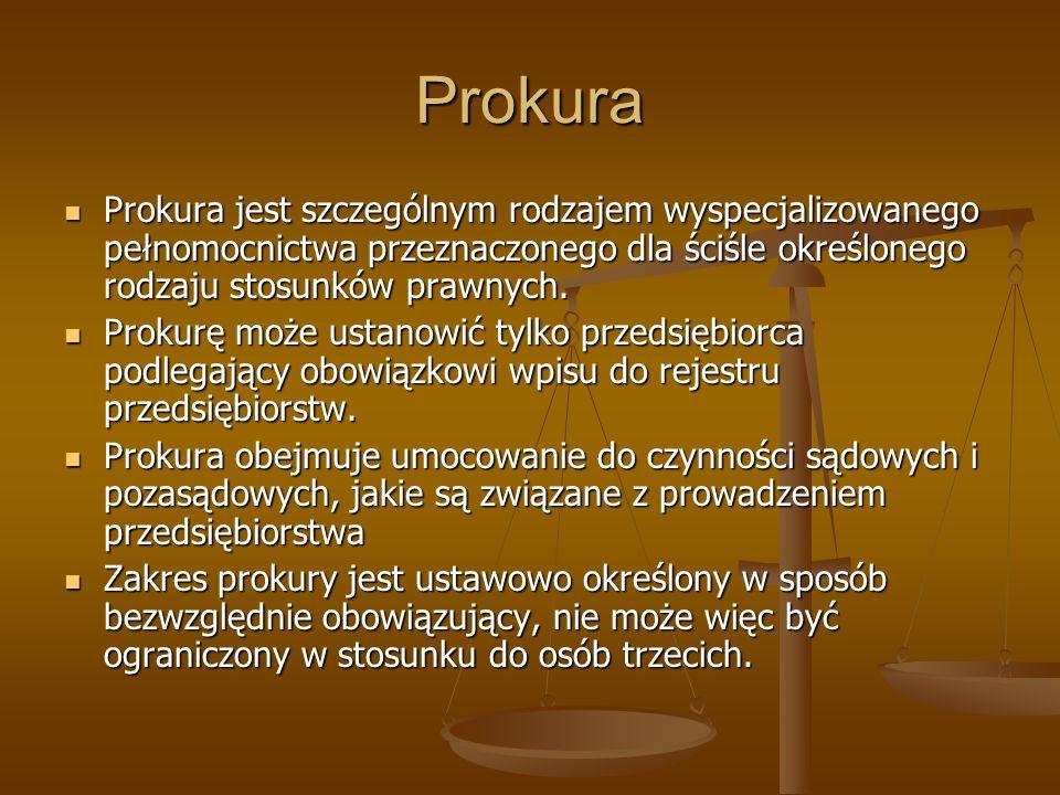 Prokura Prokura jest szczególnym rodzajem wyspecjalizowanego pełnomocnictwa przeznaczonego dla ściśle określonego rodzaju stosunków prawnych. Prokura