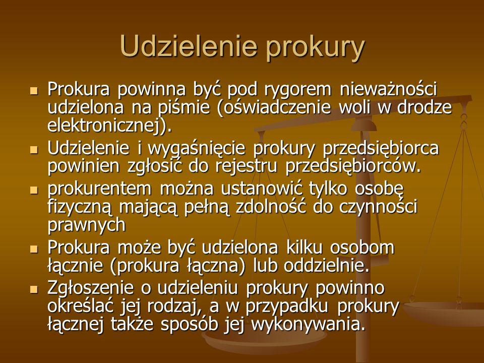 Udzielenie prokury Prokura powinna być pod rygorem nieważności udzielona na piśmie (oświadczenie woli w drodze elektronicznej). Prokura powinna być po