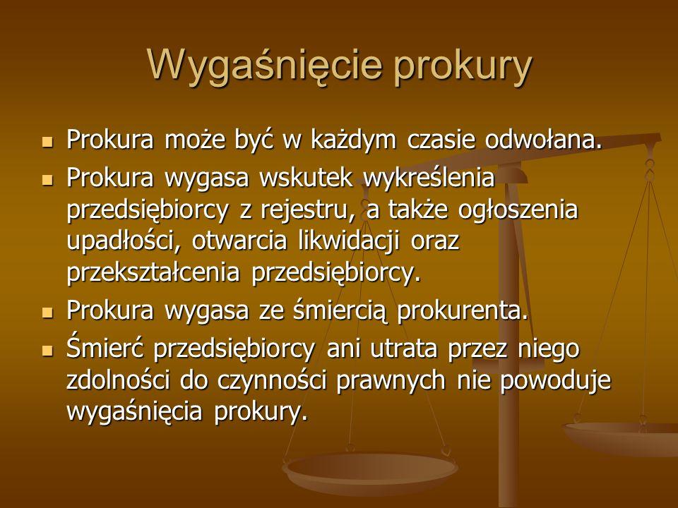 Wygaśnięcie prokury Prokura może być w każdym czasie odwołana. Prokura może być w każdym czasie odwołana. Prokura wygasa wskutek wykreślenia przedsięb